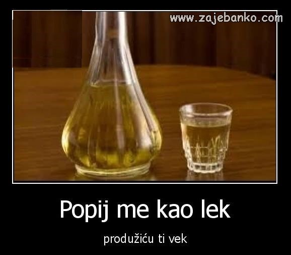 Pijani ljudi smiješne slike - Popij me kao lijek, produžit ću ti vijek