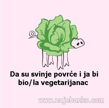 da su svinje povrće i ja bi bio vegetarijanac
